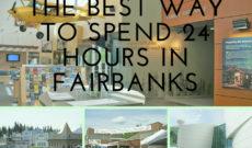 Travel Alaska: Best Way to Spend 24 Hours in Fairbanks